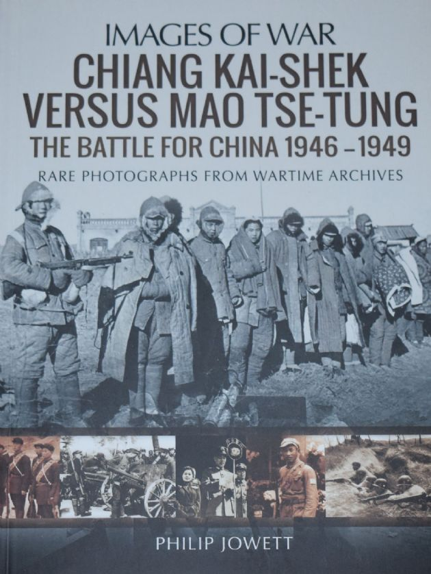 Chiang Kai-Shek versus Mao Tse-Tung, The Battle for China 1946-1949, by Philip Jowett